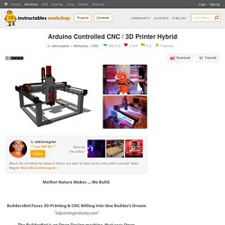 Arduino Controlled CNC / 3D Printer Hybrid : 20 Steps (with Pictures) - Instructables