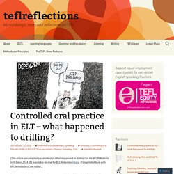Controlled oral practice in ELT – what happened to drilling?