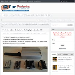 Version 2.0 Arduino Controlled Car Tracking System based on SMS -Use Arduino for Projects