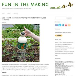 Cool Thumb-controlled Watering Pot Made With Recycled Materials : Fun In The Making