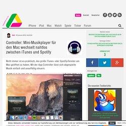 Controller: Mac-Musikplayer versteht sich mit iTunes & Spotify