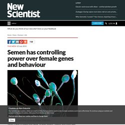 Semen has controlling power over female genes and behaviour