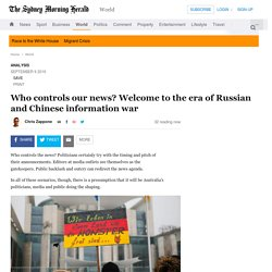 Who controls our news? Welcome to the era of Russian and Chinese information war