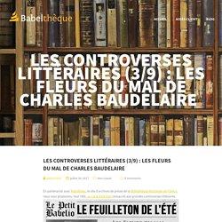 Les controverses littéraires (3/9) : Les Fleurs du mal de Charles Baudelaire – Babelthèque