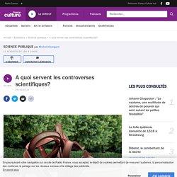 A quoi servent les controverses scientifiques?