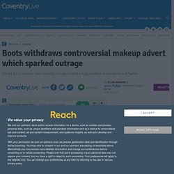 Boots withdraws controversial makeup advert which sparked outrage - CoventryLive