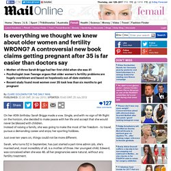 A controversial new book claims getting pregnant after 35 is far easier than ...