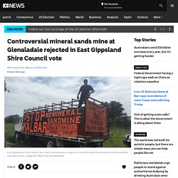 Controversial mineral sands mine at Glenaladale rejected in East Gippsland Shire Council vote - ABC News