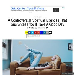 A Controversial 'Spiritual' Exercise That Guarantees You'll Have A Good Day