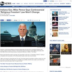 Indiana Gov. Mike Pence Says Controversial 'Religious Freedom' Law Won't Change