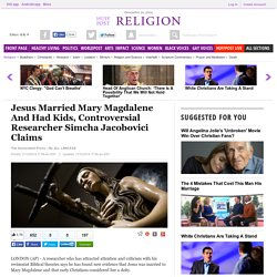 Jesus Married Mary Magdalene And Had Kids, Controversial Researcher Simcha Jacobovici Claims