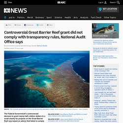 Controversial Great Barrier Reef grant did not comply with transparency rules, National Audit Office says