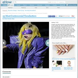 25 Most Controversial Trendsetters | eHow.com