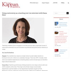 Using controversyas a teaching tool:An interview with Diana Hess - kappanonline.org