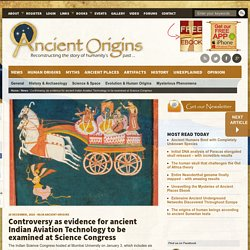 Controversy as evidence for ancient Indian Aviation Technology to be examined at Science Congress