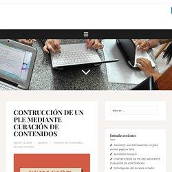 CONTRUCCIÓN DE UN PLE MEDIANTE CURACIÓN DE CONTENIDOS – El docente curador