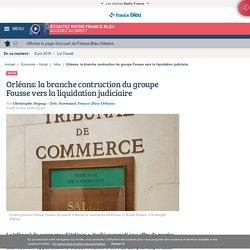 Orléans: la branche contruction du groupe Fousse vers la liquidation judiciaire