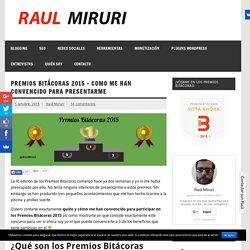 Premios Bitácoras 2015 - Como me han convencido para presentarme - Raul Miruri