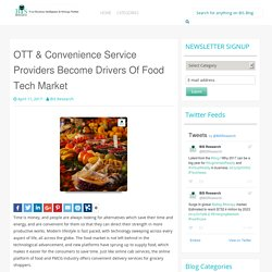 OTT & Convenience Service Providers Become Drivers Of Food Tech Market