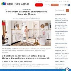 Convenient Bathroom: Showerbath VS Separate Shower