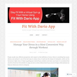 Manage Your Stress in a Most Convenient Way through Workout – Fit With Dario App
