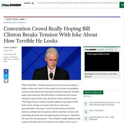Convention Crowd Really Hoping Bill Clinton Breaks Tension With Joke About How Terrible He Looks