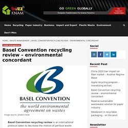 Basel Convention recycling review – environmental concordant