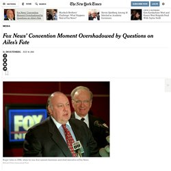 Fox News' Convention Moment Overshadowed by Questions on Ailes's Fate