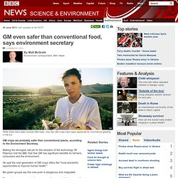 GM even safer than conventional food, says environment secretary
