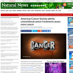 American Cancer Society admits conventional cancer treatment causes more cancer