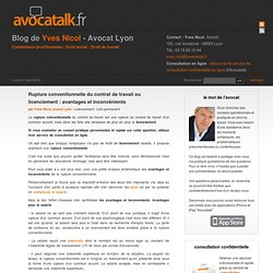 Rupture conventionnelle du contrat de travail ou licenciement : avantages et inconvénients - Avocatalk - blog de Yves Nicol - avocat Lyon droit social droit du travail prud'hommes