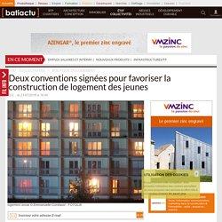 Deux conventions signées pour favoriser la construction de logement des jeunes