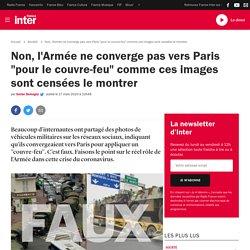 """France Inter - Non, l'Armée ne converge pas vers Paris """"pour le couvre-feu"""" comme ces images sont censées le montrer"""