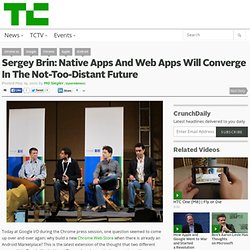 Sergey Brin: Native Apps And Web Apps Will Converge In The Not-T