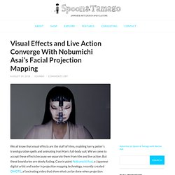 Visual Effects and Live Action Converge With Nobumichi Asai's Facial Projection Mapping