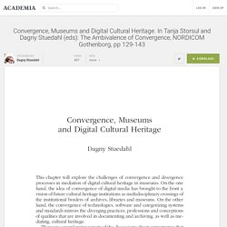 Convergence, Museums and Digital Cultural Heritage. In Tanja Storsul and Dagny Stuedahl (eds): The Ambivalence of Convergence, NORDICOM Gothenborg, pp 129-143