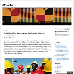 The China-Africa Convergence: Can America Catch Up? | AfricaPlus