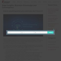 Edge Insights, Business Knowledge and Convergence - EvoortSolutions