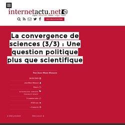 La convergence de sciences (3/3) : Une question politique plus que scientifique