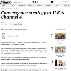 Convergence strategy at U.K.'s Channel 4 - Entertainment News, T
