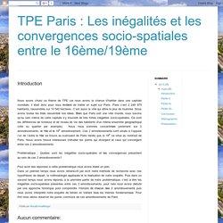 TPE Paris : Les inégalités et les convergences socio-spatiales entre le 16ème/19ème : Introduction