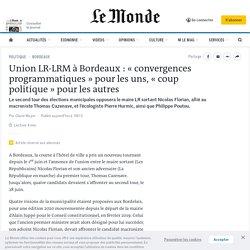 Union LR-LRM à Bordeaux : « convergences programmatiques » pour les uns, « coup politique » pour les autres