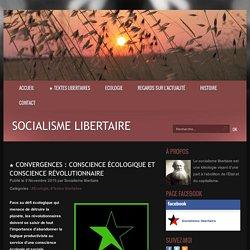 ★ Convergences : conscience écologique et conscience révolutionnaire - Socialisme libertaire