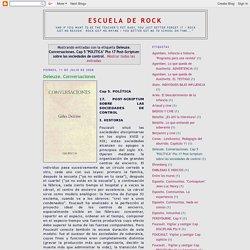 """escuela de rock: Deleuze. Conversaciones. Cap 5 """"POLÍTICA"""" Pto 17 Post‑Scriptum sobre las sociedades de control"""