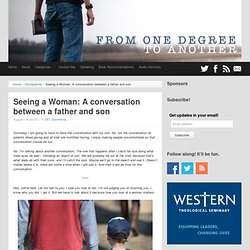 Seeing a Woman: A conversation between a father and son - From One Degree to Another