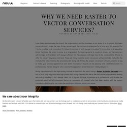 WHY WE NEED RASTER TO VECTOR CONVERSATION SERVICES?