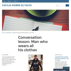 Conversation lesson: Man who wears all his clothes « Cecilia Nobre ELT Blog