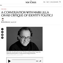 A Conversation with Mark Lilla on His Critique of Identity Politics