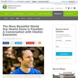 The More Beautiful World Our Hearts Know is Possible: A Conversation with Charles Eisenstein - Pachamama Alliance