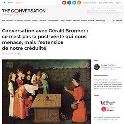 Conversation avec Gérald Bronner : ce n'est pas lapost-vérité qui nous menace, mais l'extension denotrecrédulité